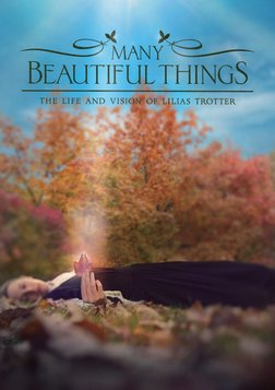 Many Beautiful Things - The Life and Vision of Lilias Trotter